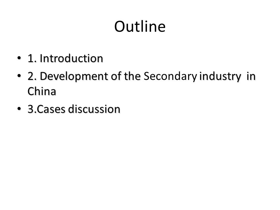 Outline 1. Introduction 1. Introduction 2. Development of the industry in China 2. Development of the Secondary industry in China 3.Cases discussion 3