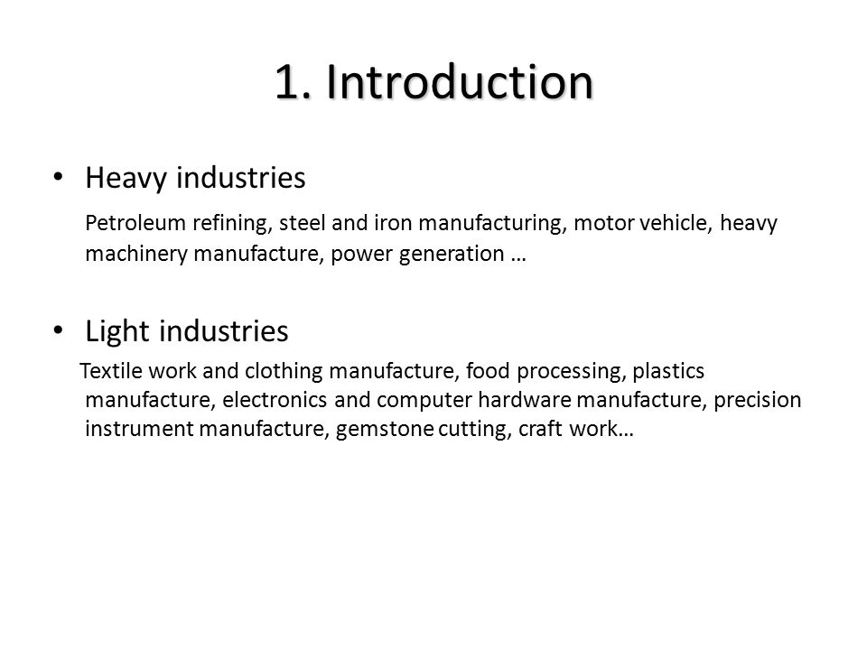 1. Introduction Heavy industries Petroleum refining, steel and iron manufacturing, motor vehicle, heavy machinery manufacture, power generation … Ligh