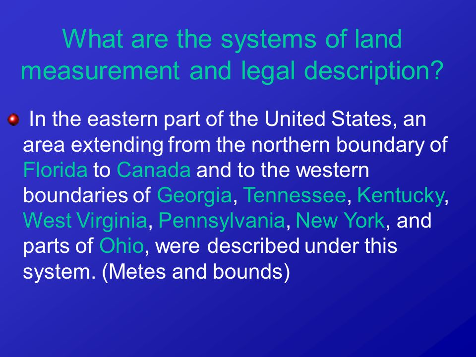 In the eastern part of the United States, an area extending from the northern boundary of Florida to Canada and to the western boundaries of Georgia, Tennessee, Kentucky, West Virginia, Pennsylvania, New York, and parts of Ohio, were described under this system.