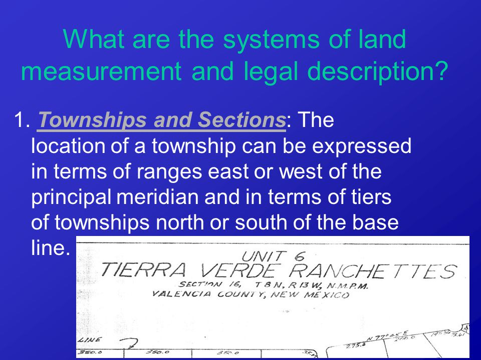 1. Townships and Sections: The location of a township can be expressed in terms of ranges east or west of the principal meridian and in terms of tiers