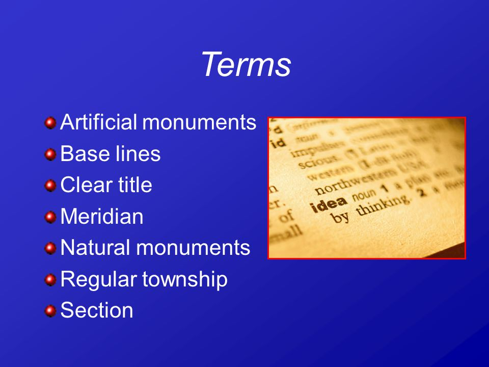 Terms Artificial monuments Base lines Clear title Meridian Natural monuments Regular township Section