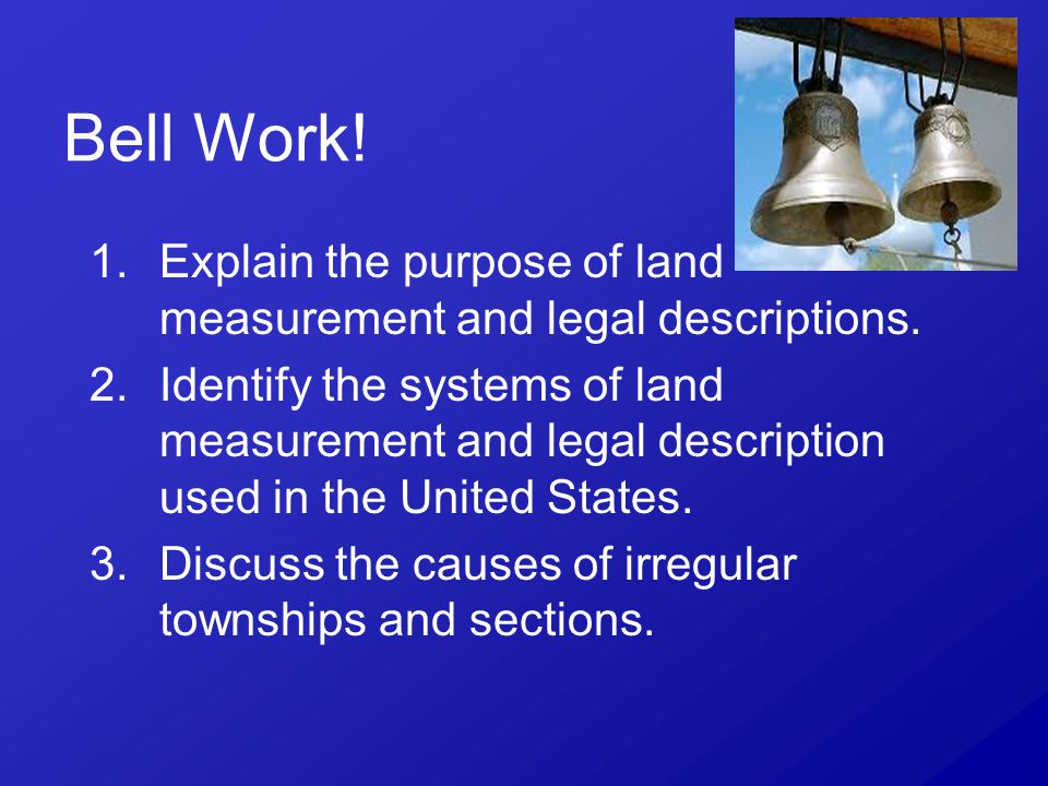 Interest Approach Provide the students with a legal land description in your community.