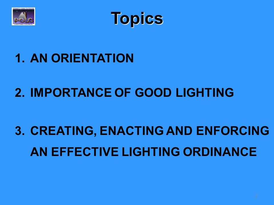 2Topics 1.AN ORIENTATION 2.IMPORTANCE OF GOOD LIGHTING 3.CREATING, ENACTING AND ENFORCING AN EFFECTIVE LIGHTING ORDINANCE