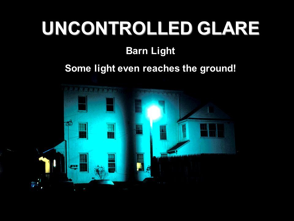26 UNCONTROLLED GLARE Barn Light Some light even reaches the ground!