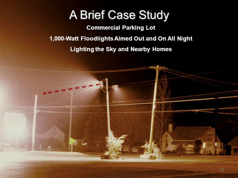 28 Commercial Parking Lot 1,000-Watt Floodlights Aimed Out and On All Night Lighting the Sky and Nearby Homes A Brief Case Study
