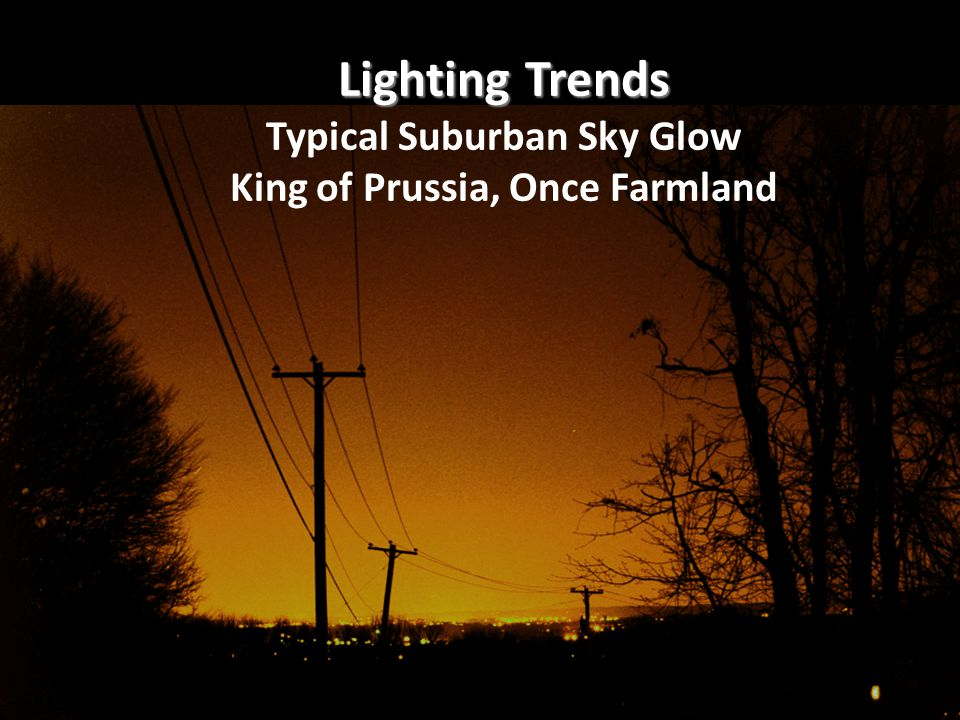 8 Lighting Trends Lighting Trends Typical Suburban Sky Glow King of Prussia, Once Farmland