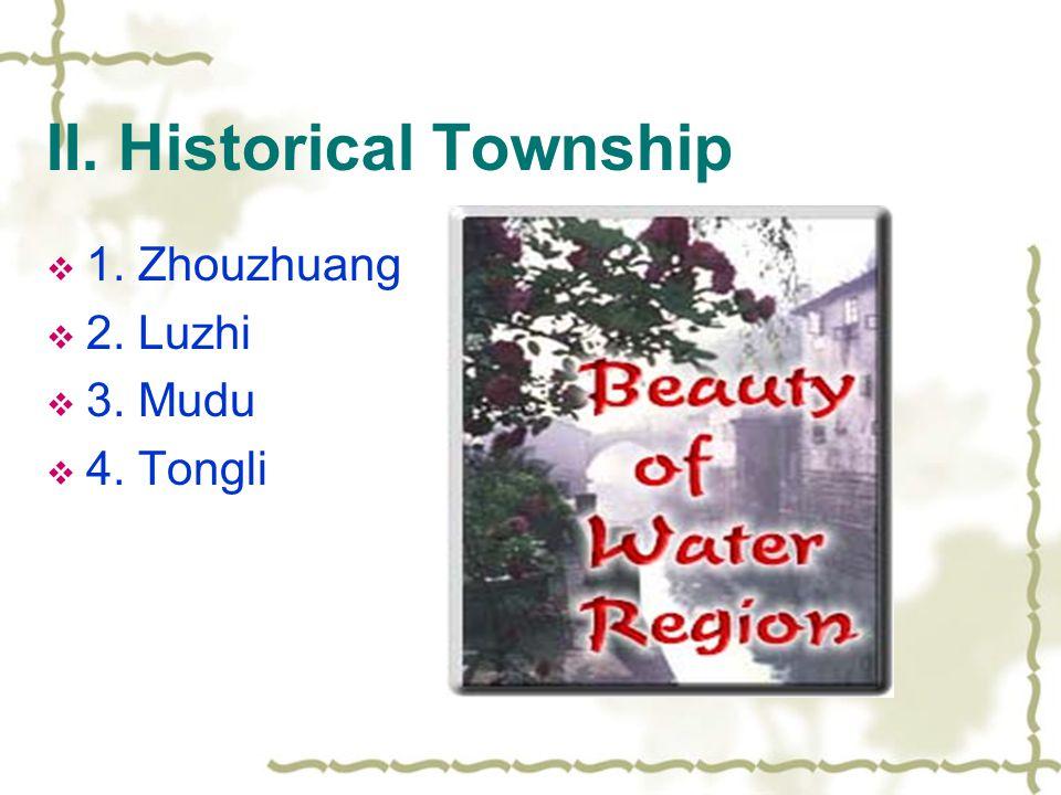 II. Historical Township  1. Zhouzhuang  2. Luzhi  3. Mudu  4. Tongli