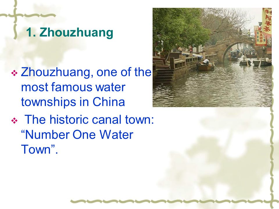 "1. Zhouzhuang  Zhouzhuang, one of the most famous water townships in China  The historic canal town: ""Number One Water Town""."