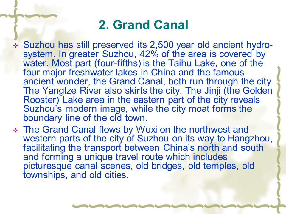 2. Grand Canal  Suzhou has still preserved its 2,500 year old ancient hydro- system.