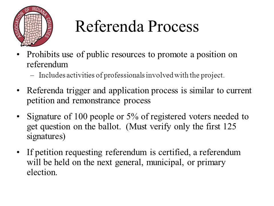 Referenda Process Prohibits use of public resources to promote a position on referendum –Includes activities of professionals involved with the project.