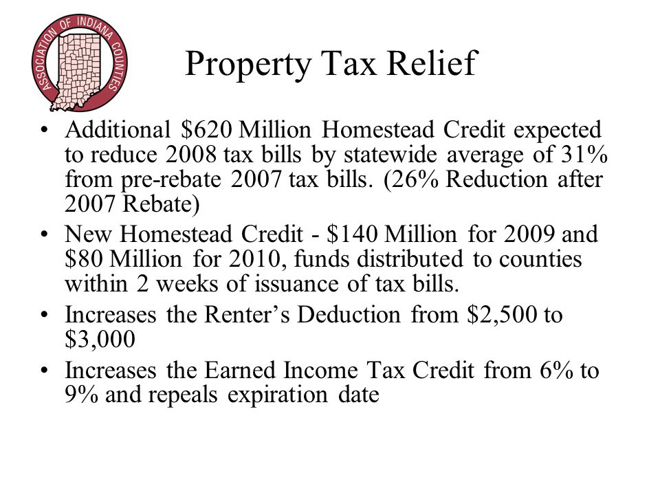 Property Tax Caps Property Tax Caps Phased in to 2010 Homesteads 2008 = 2% 2009 = 1.5% 2010= 1% Agricultural Land, Rentals, Long-term Care 2009 = 2.5% 2010 = 2% All Other Real & Personal Property 2009 = 3.5% 2010 = 3% Relief for Schools: Provides $120 Million to offset the revenue loss for schools that have an impact of greater than 2% of their levy ($50 M for 2009; $70 M for 2010).