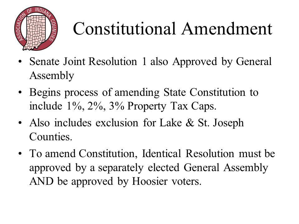 Constitutional Amendment Senate Joint Resolution 1 also Approved by General Assembly Begins process of amending State Constitution to include 1%, 2%, 3% Property Tax Caps.