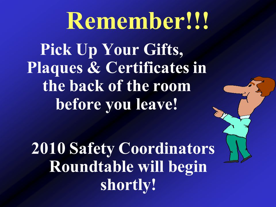 Pick Up Your Gifts, Plaques & Certificates in the back of the room before you leave.