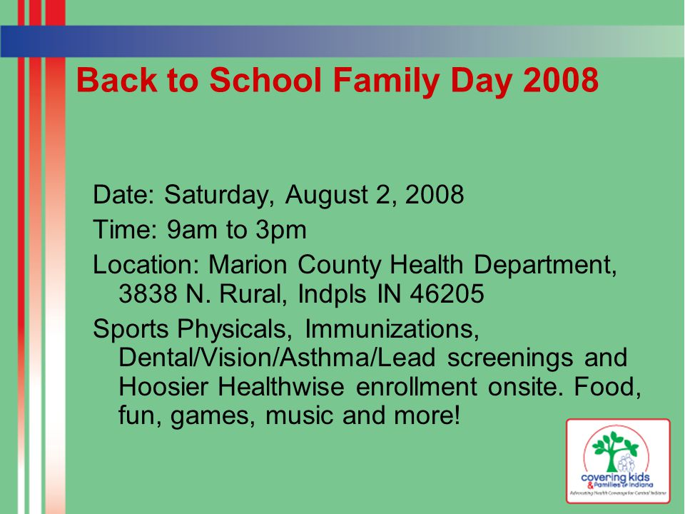 Other Outreach Activities in Central Indiana Over 250 health and school fair events per year 50 target schools per year Assist free and reduced-lunch eligible families to enroll with Hoosier Healthwise Work with school clinic staff to enroll families Walk-ins daily Establish referral sites with other community organization Establish on-site enrollment at shelters, correctional facilities, rehabilitation facilities and senior facilities