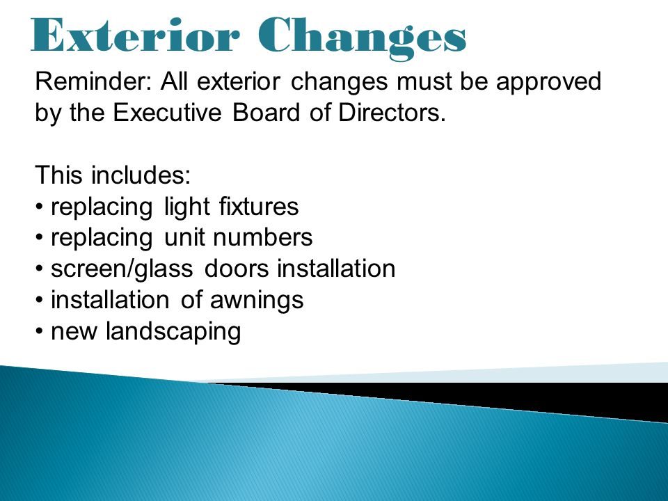 Exterior Changes Reminder: All exterior changes must be approved by the Executive Board of Directors.