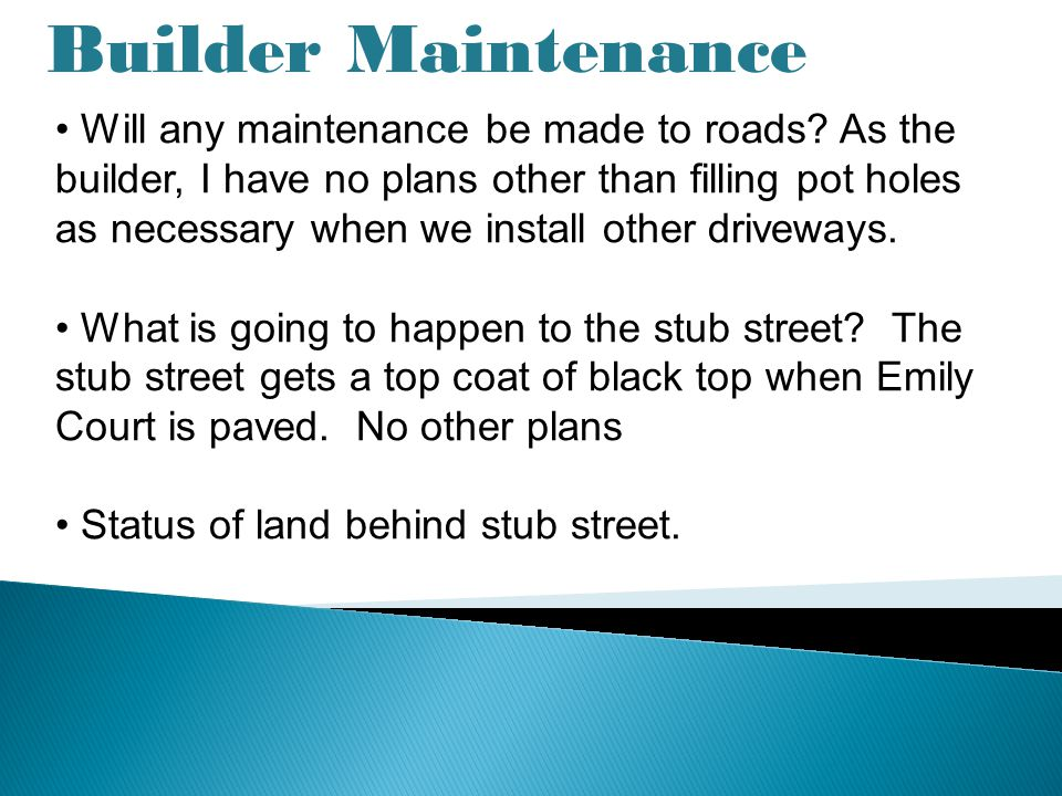 Builder Maintenance Will any maintenance be made to roads.