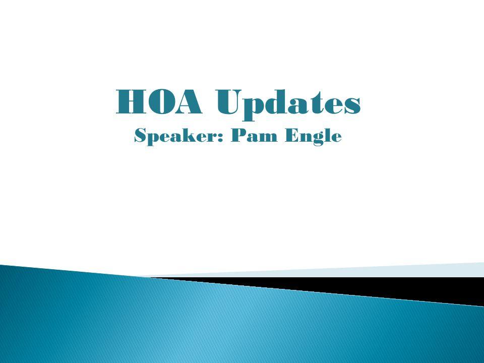 HOA Updates Speaker: Pam Engle