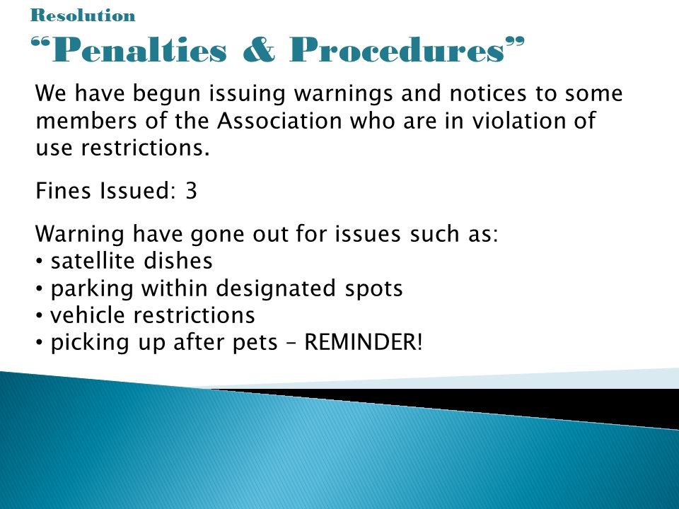 Resolution Penalties & Procedures We have begun issuing warnings and notices to some members of the Association who are in violation of use restrictions.
