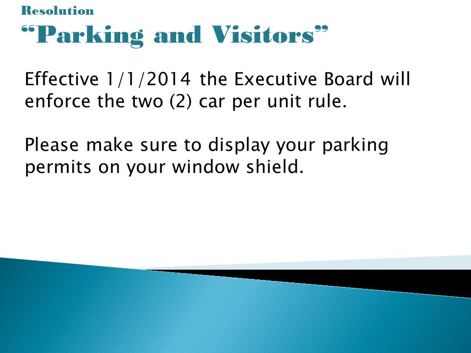 Resolution Parking and Visitors Effective 1/1/2014 the Executive Board will enforce the two (2) car per unit rule.