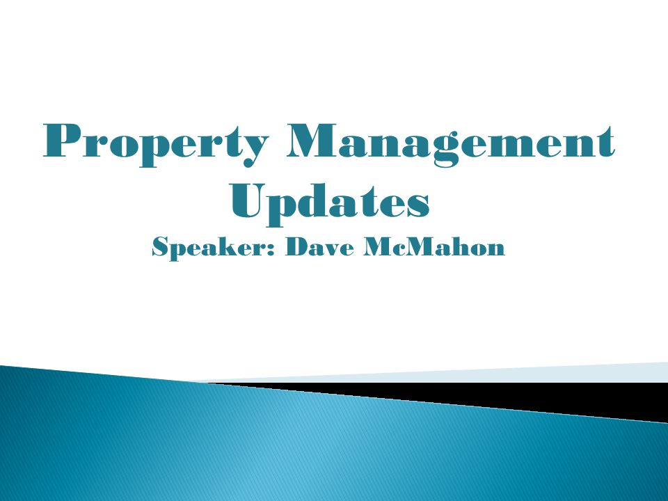 Property Management Updates Speaker: Dave McMahon