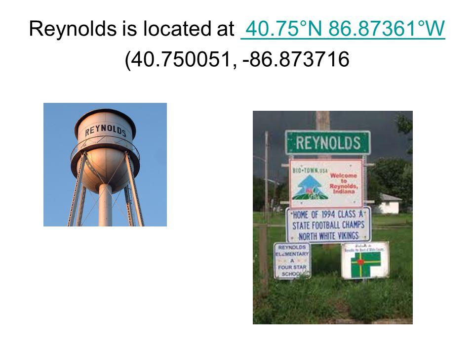 Reynolds is located at 40.75°N 86.87361°W (40.750051, -86.873716 40.75°N 86.87361°W