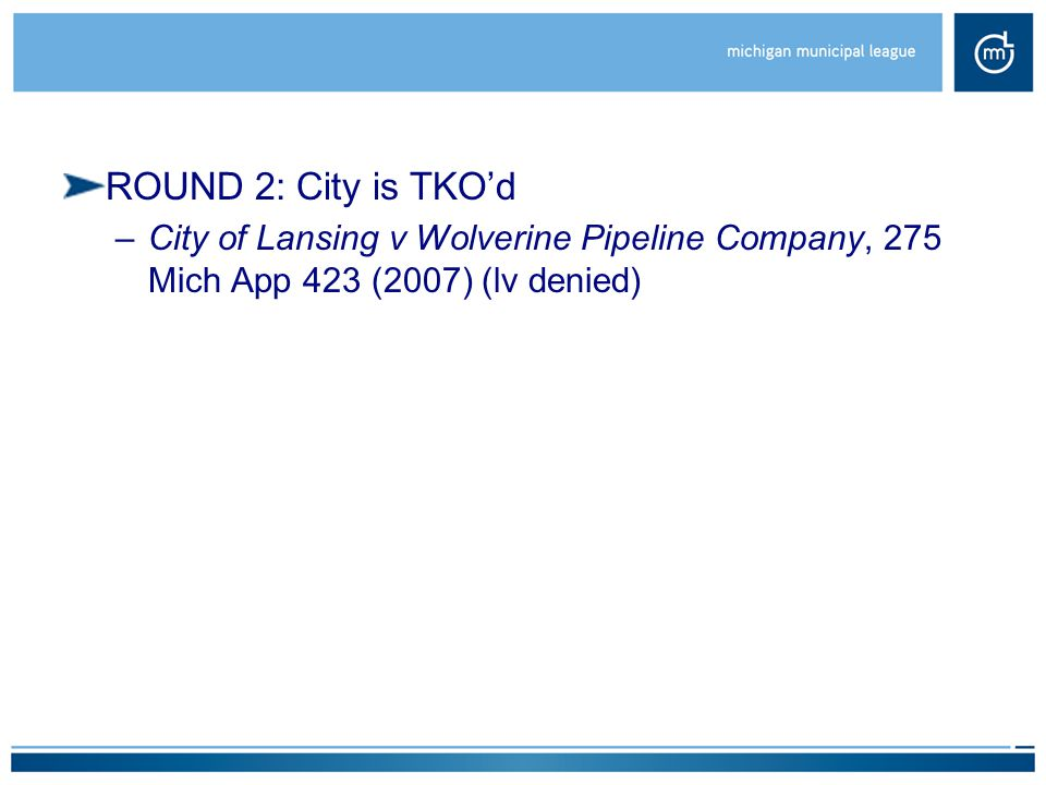 ROUND 2: City is TKO'd –City of Lansing v Wolverine Pipeline Company, 275 Mich App 423 (2007) (lv denied)