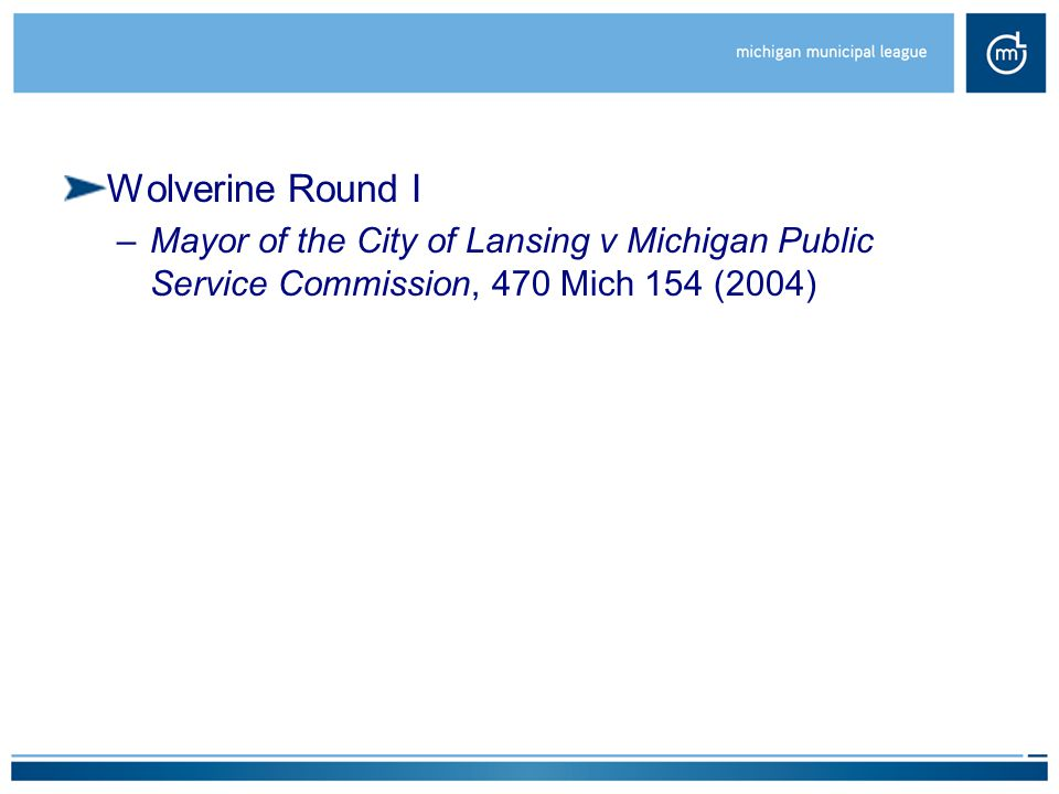 Wolverine Round I –Mayor of the City of Lansing v Michigan Public Service Commission, 470 Mich 154 (2004)