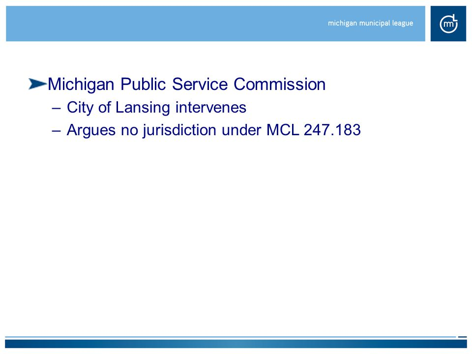 Michigan Public Service Commission –City of Lansing intervenes –Argues no jurisdiction under MCL 247.183