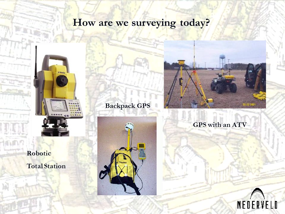 How are we surveying today? Robotic Total Station Backpack GPS GPS with an ATV
