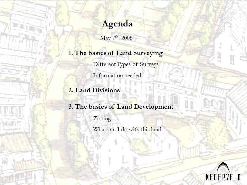 Agenda 1.The basics of Land Surveying Different Types of Surveys Information needed 2.
