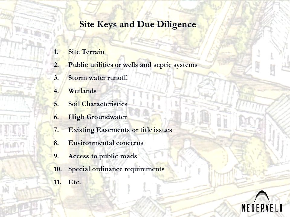 Site Keys and Due Diligence 1.Site Terrain 2.Public utilities or wells and septic systems 3.Storm water runoff.