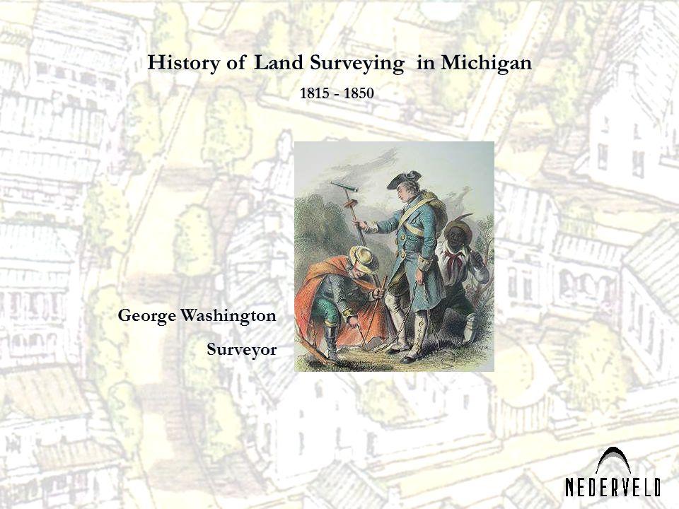 History of Land Surveying in Michigan George Washington Surveyor 1815 - 1850