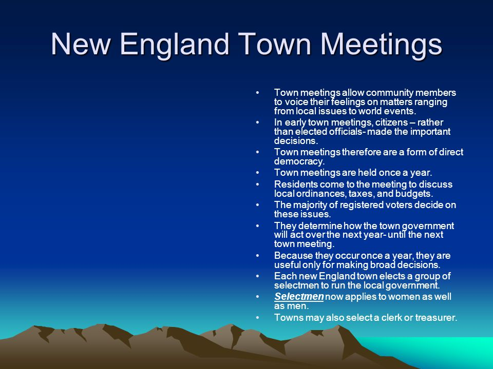 New England Town Meetings Town meetings allow community members to voice their feelings on matters ranging from local issues to world events. In early