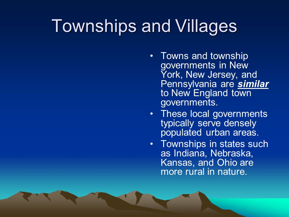 Townships and Villages Towns and township governments in New York, New Jersey, and Pennsylvania are similar to New England town governments.