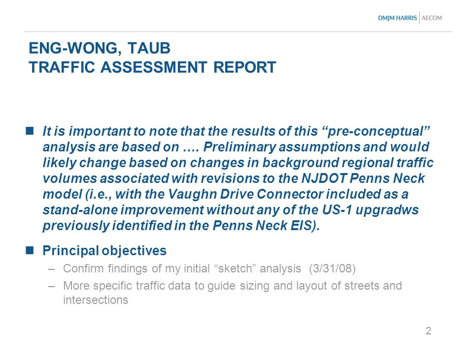 2 ENG-WONG, TAUB TRAFFIC ASSESSMENT REPORT It is important to note that the results of this pre-conceptual analysis are based on ….