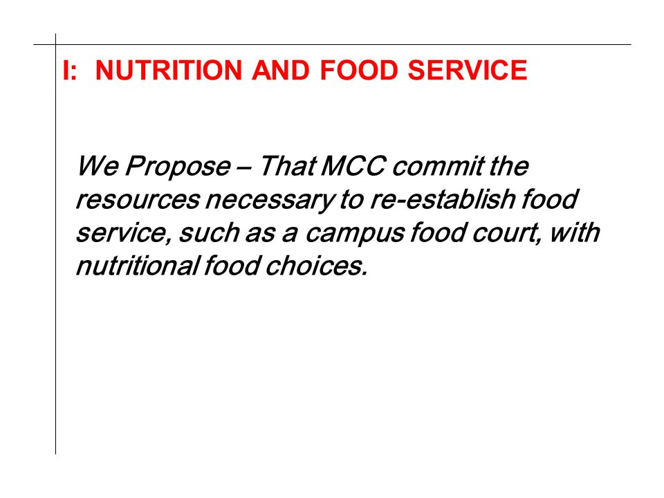 I: NUTRITION AND FOOD SERVICE We Propose – That MCC commit the resources necessary to re-establish food service, such as a campus food court, with nut