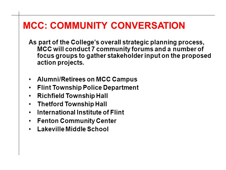 MCC: COMMUNITY CONVERSATION As part of the College's overall strategic planning process, MCC will conduct 7 community forums and a number of focus gro