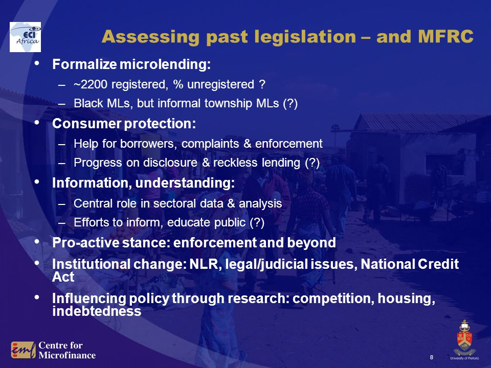 8 Assessing past legislation – and MFRC Formalize microlending: –~2200 registered, % unregistered .
