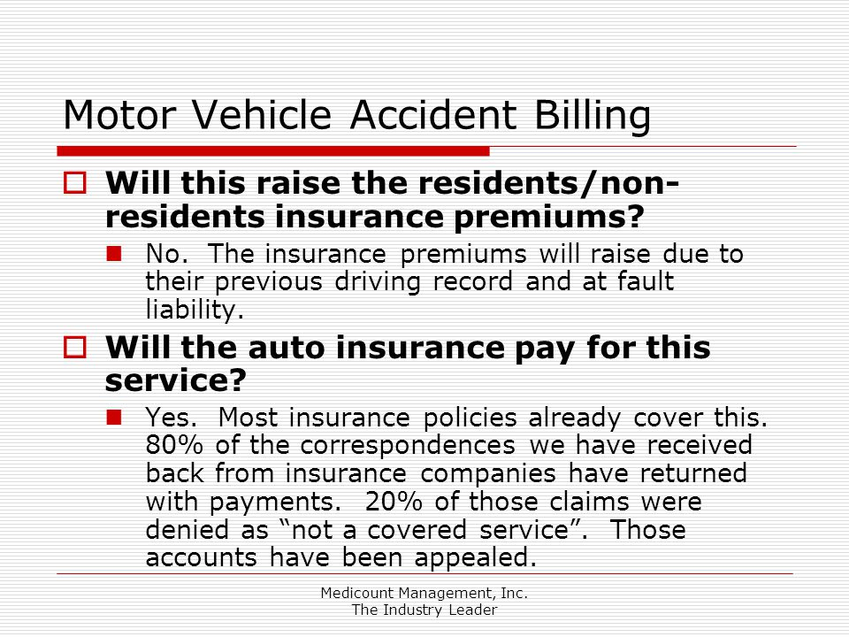 Medicount Management, Inc. The Industry Leader Motor Vehicle Accident Billing  Will this raise the residents/non- residents insurance premiums? No. T