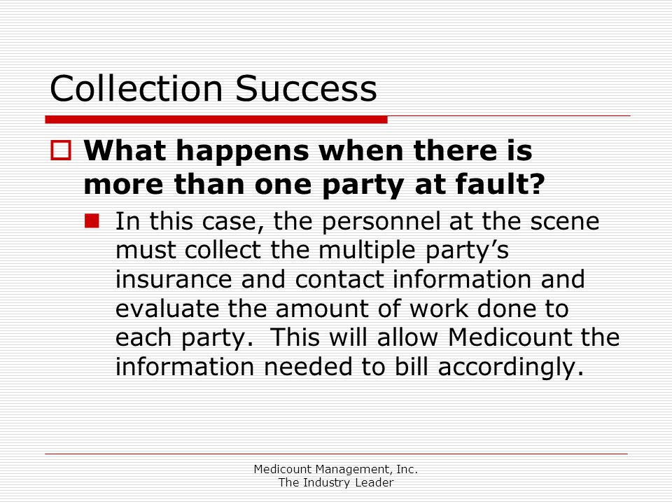 Medicount Management, Inc. The Industry Leader Collection Success  What happens when there is more than one party at fault? In this case, the personn