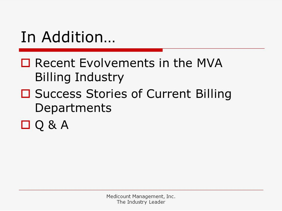 Medicount Management, Inc. The Industry Leader In Addition…  Recent Evolvements in the MVA Billing Industry  Success Stories of Current Billing Depa