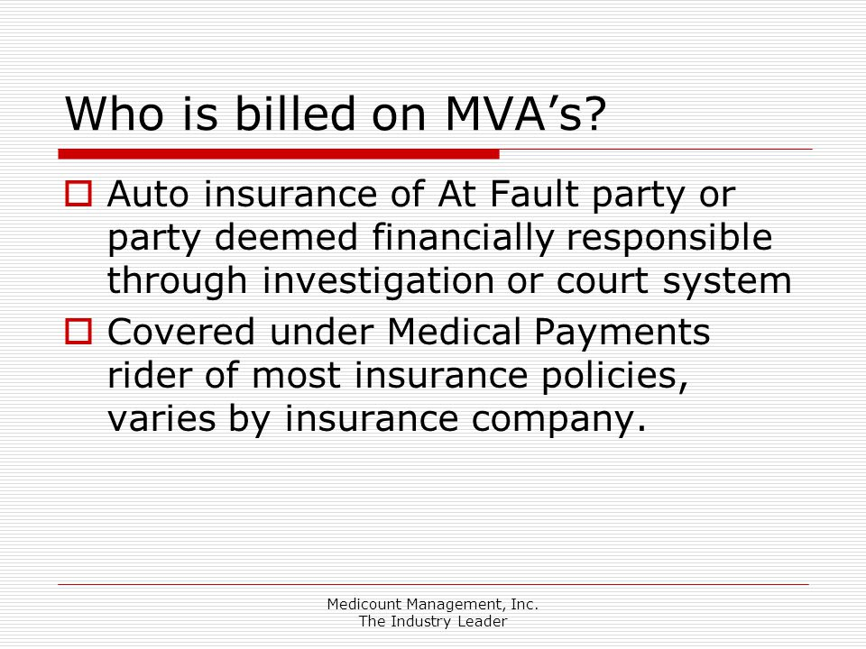Medicount Management, Inc. The Industry Leader Who is billed on MVA's?  Auto insurance of At Fault party or party deemed financially responsible thro