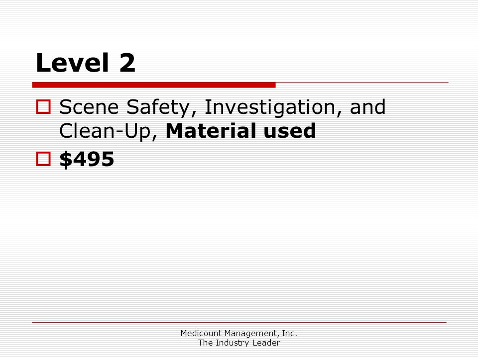 Medicount Management, Inc. The Industry Leader Level 2  Scene Safety, Investigation, and Clean-Up, Material used  $495