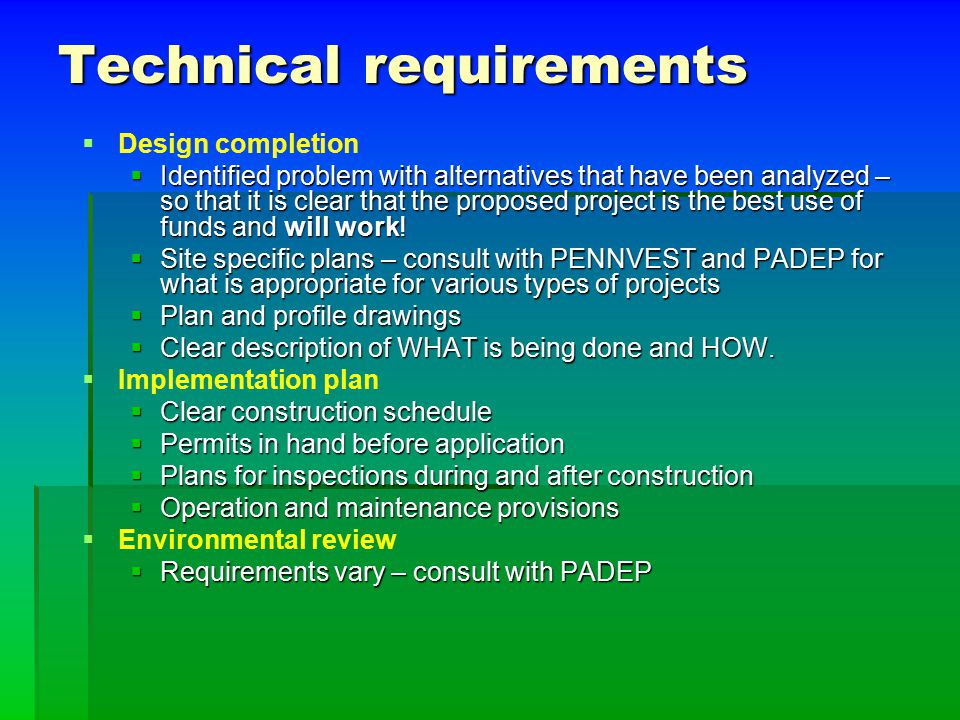 Technical requirements   Design completion  Identified problem with alternatives that have been analyzed – so that it is clear that the proposed project is the best use of funds and will work.