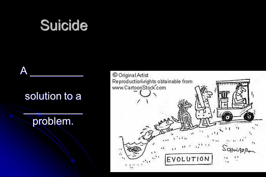 A _________ solution to a __________ problem. A _________ solution to a __________ problem. Suicide