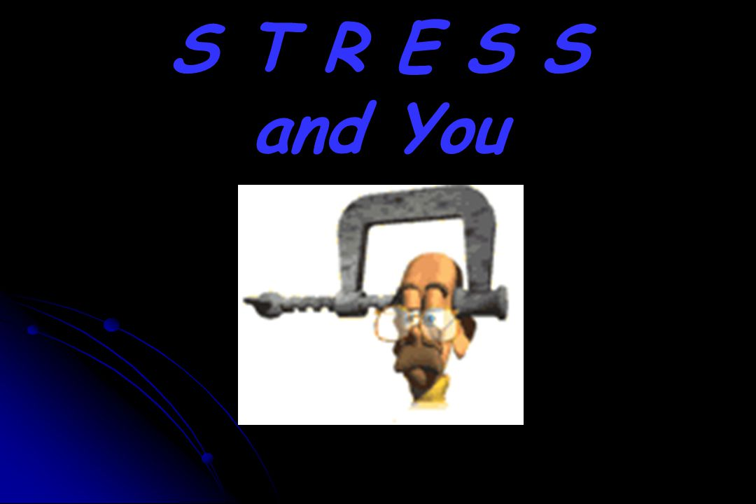 The Least You Need to Know: 1.Stress 101 (Definitions): (Stress, Stressor, Eustress vs.