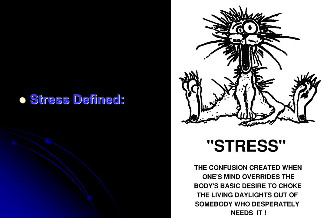 STRESS 101  S Stress: Body and mind's reaction to challenging events in life.