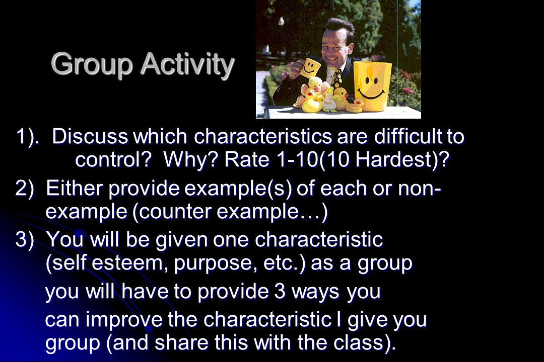 Group Activity 1). Discuss which characteristics are difficult to control? Why? Rate 1-10(10 Hardest)? 2) Either provide example(s) of each or non- ex