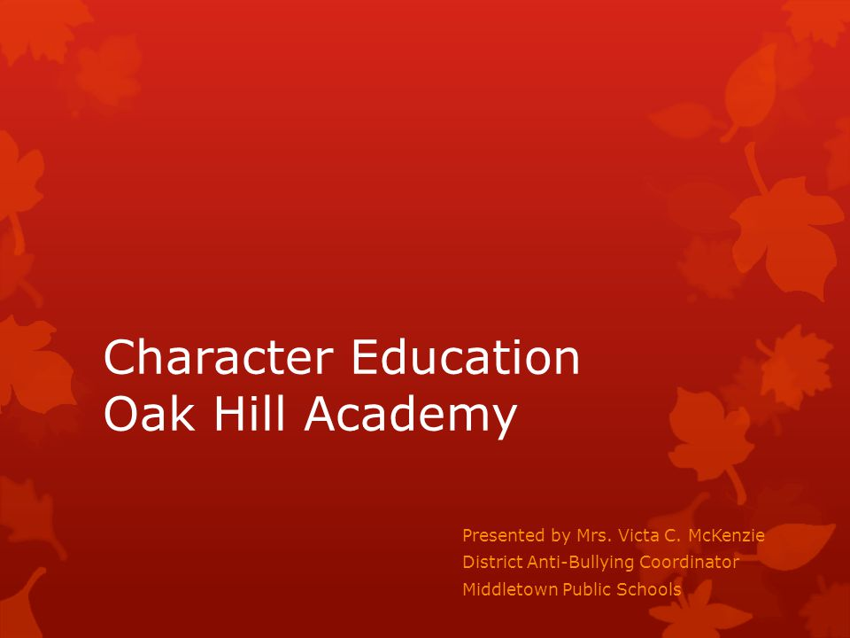 Character Education Oak Hill Academy Presented by Mrs.