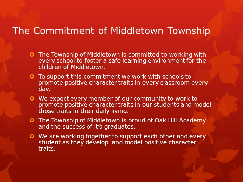 The Commitment of Middletown Township  The Township of Middletown is committed to working with every school to foster a safe learning environment for the children of Middletown.